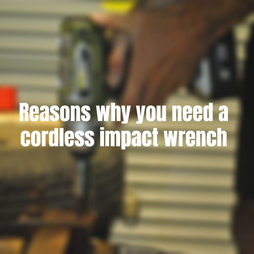 reasons why you need a cordless impact wrench