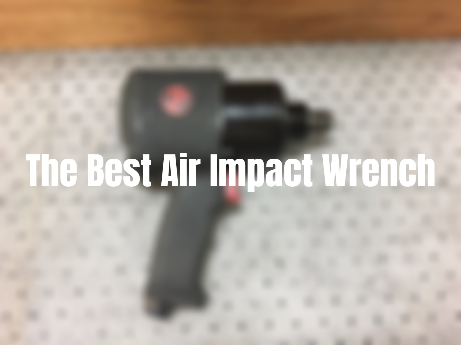 Best Air Impact Wrench of 2019 - Our Reviews & Guide